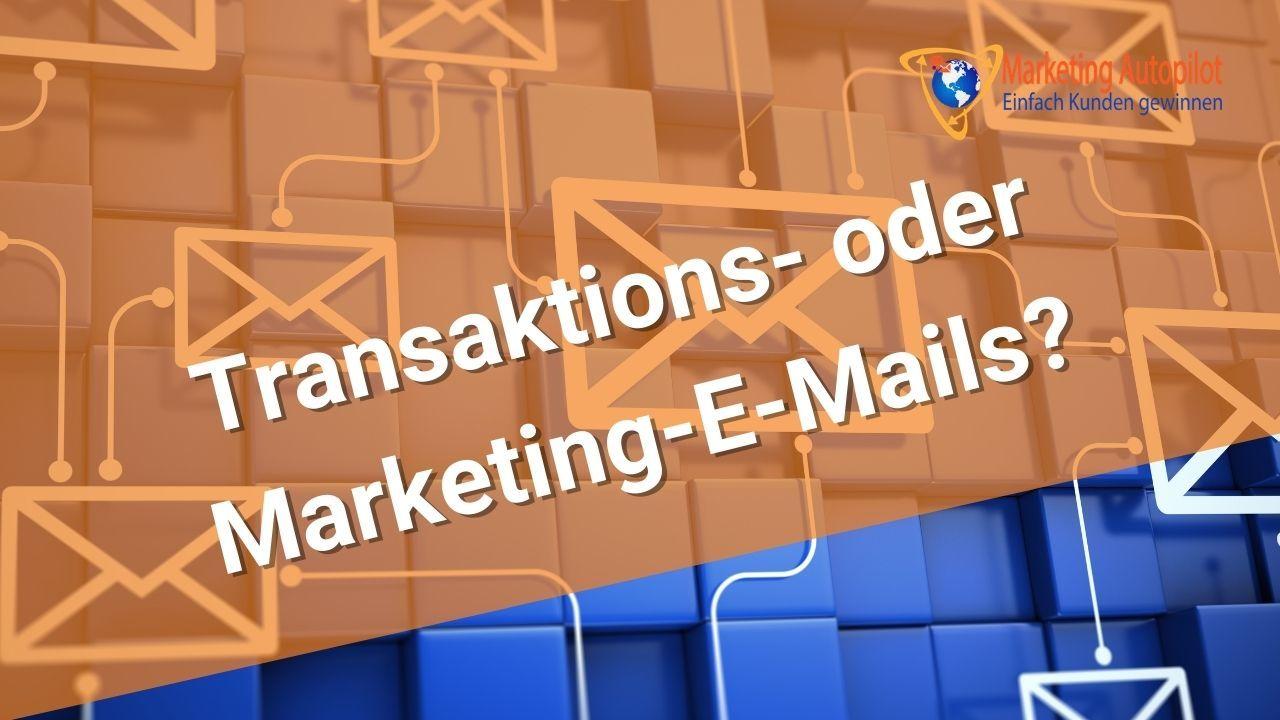 Was ist der Unterschied zwischen Transaktions-E-Mail und Marketingmail
